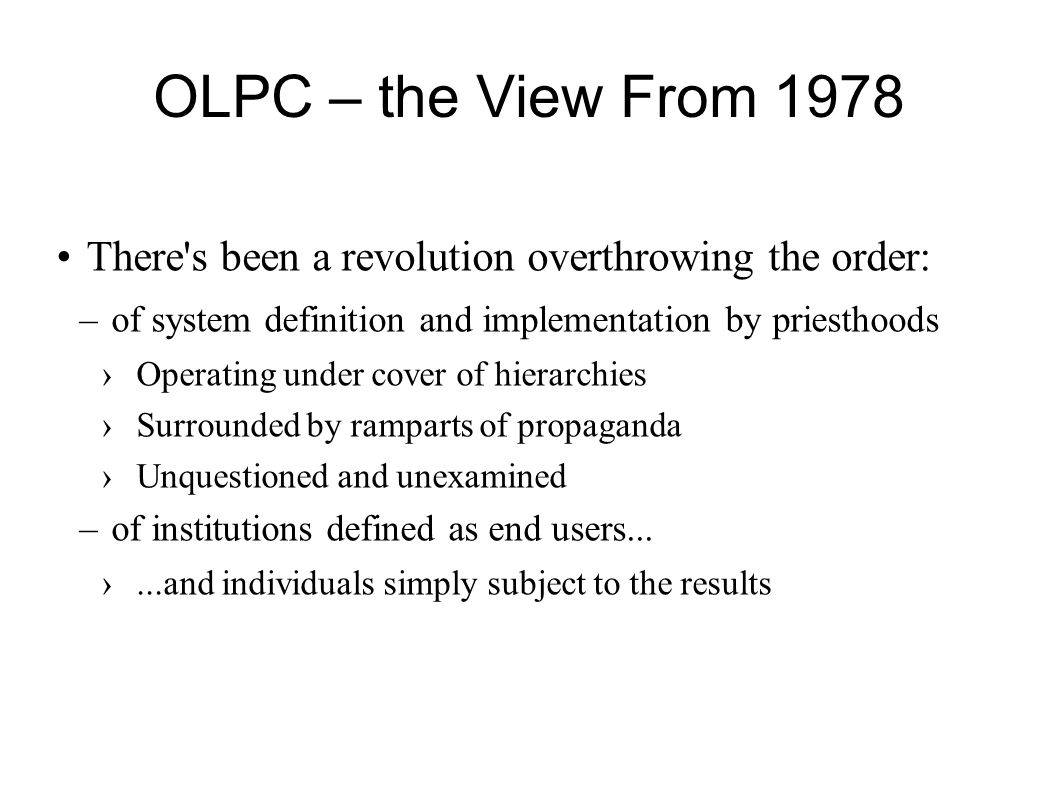 OLPC – the View From 1978 There s been a revolution overthrowing the order: of system definition and implementation by priesthoods.