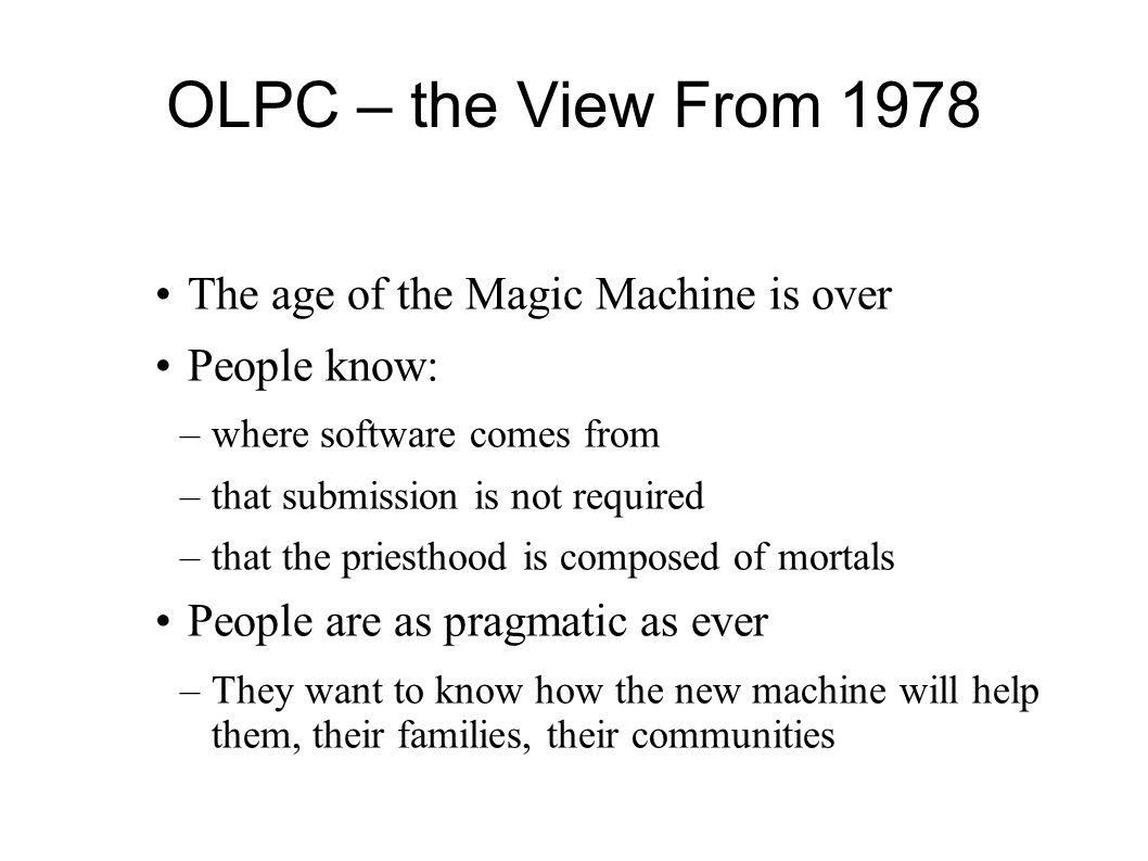 OLPC – the View From 1978 The age of the Magic Machine is over