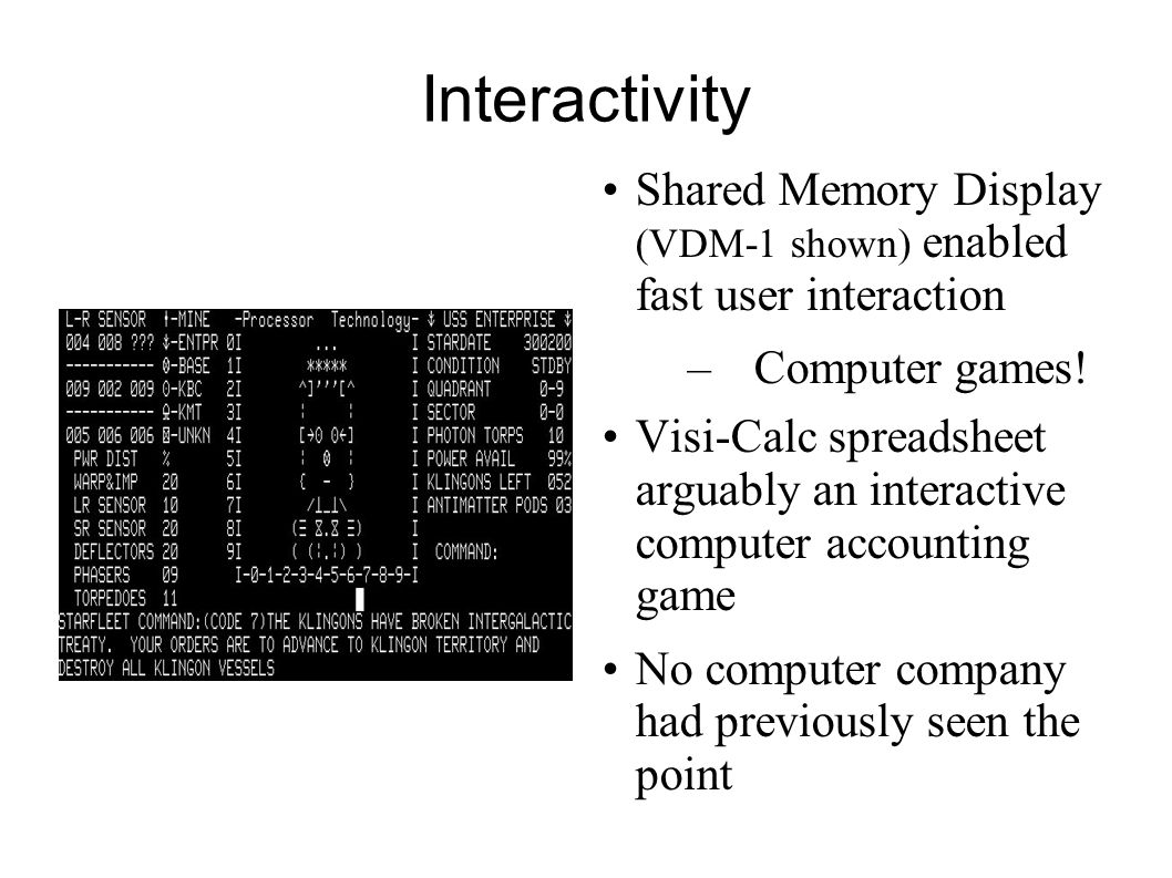 Interactivity Shared Memory Display (VDM-1 shown) enabled fast user interaction. Computer games!