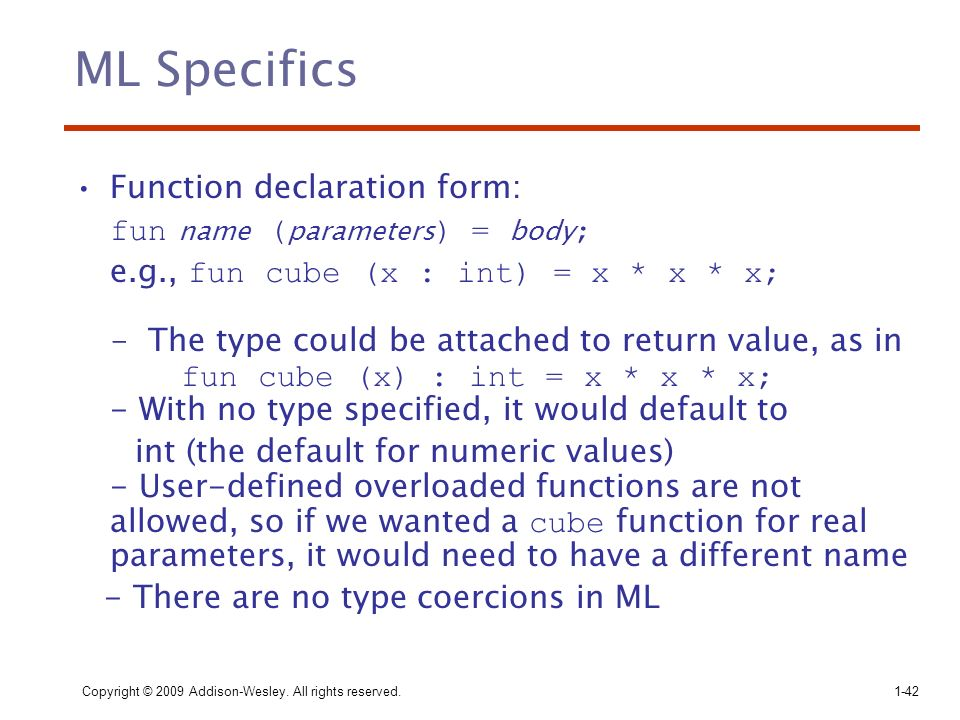 ML Specifics Function declaration form: fun name (parameters) = body;