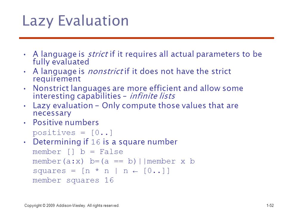 Lazy Evaluation A language is strict if it requires all actual parameters to be fully evaluated.