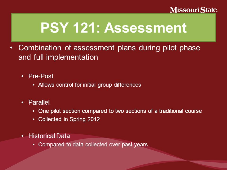 PSY 121: Assessment Combination of assessment plans during pilot phase and full implementation. Pre-Post.