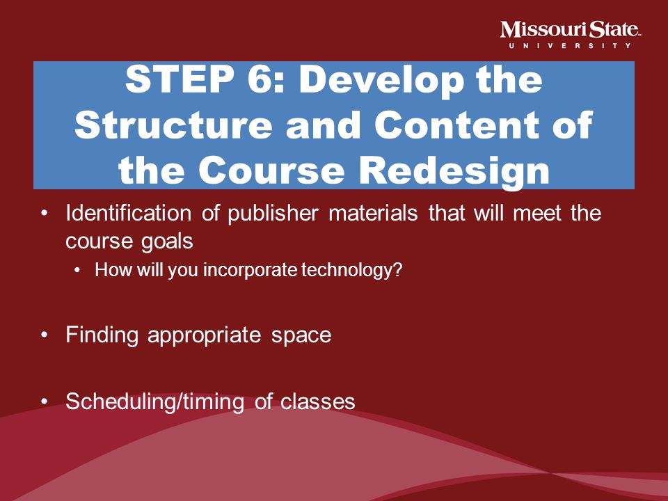 STEP 6: Develop the Structure and Content of the Course Redesign