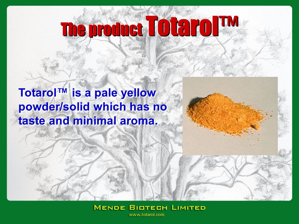 The product Totarol™ Totarol™ is a pale yellow powder/solid which has no taste and minimal aroma.