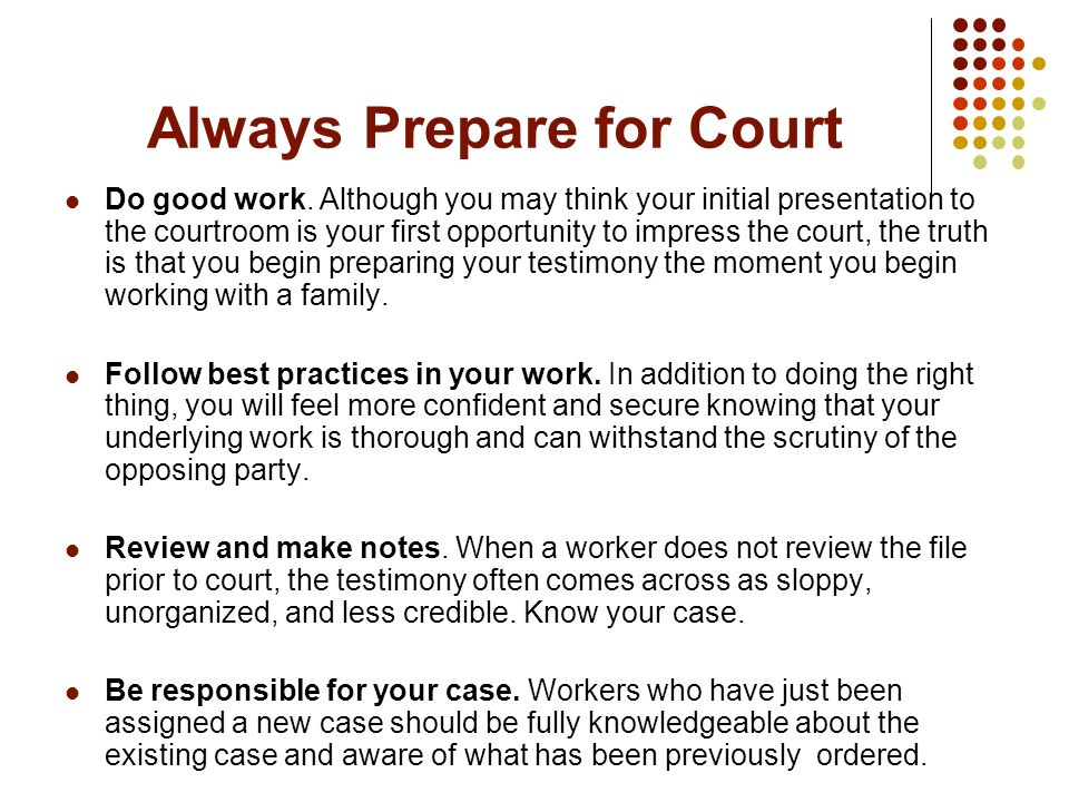 Always Prepare for Court