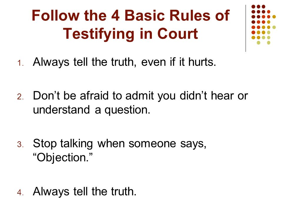 Follow the 4 Basic Rules of Testifying in Court