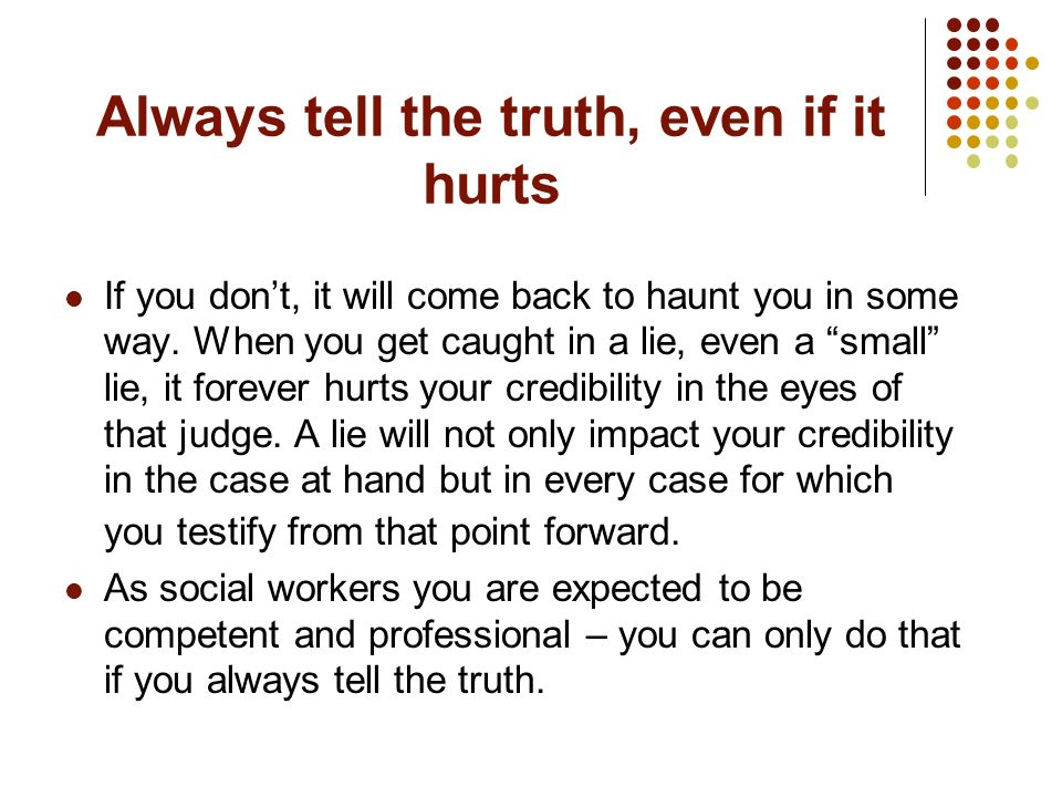 Always tell the truth, even if it hurts