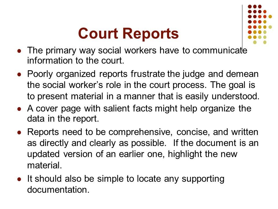 Court Reports The primary way social workers have to communicate information to the court.