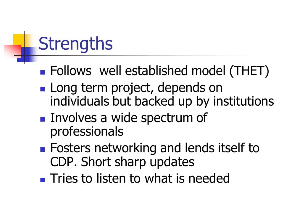 Strengths Follows well established model (THET)