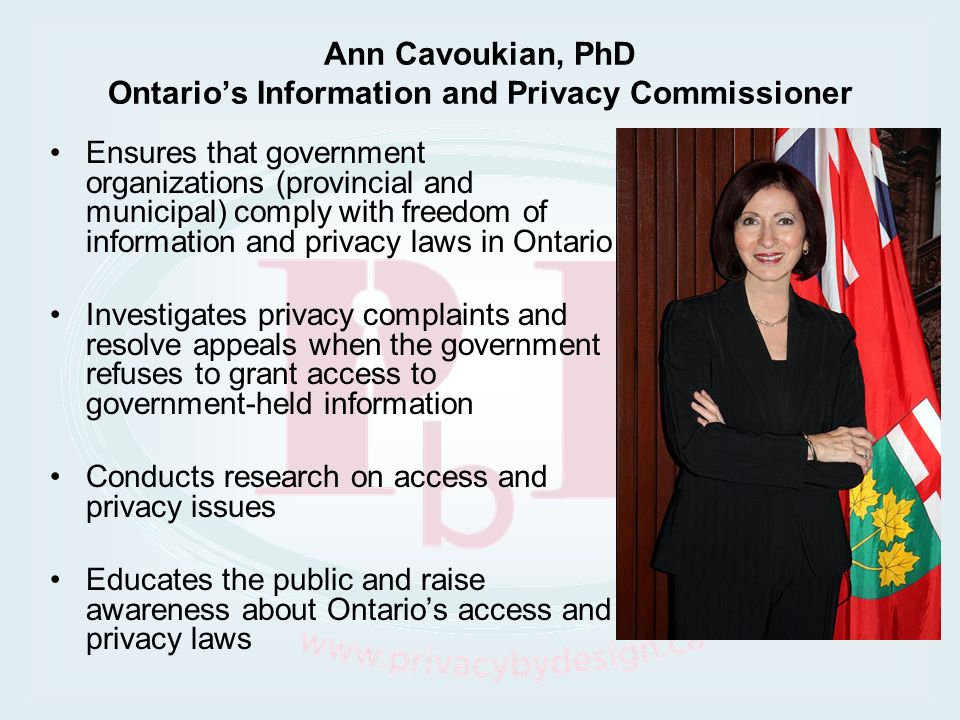 Ann Cavoukian, PhD Ontario's Information and Privacy Commissioner