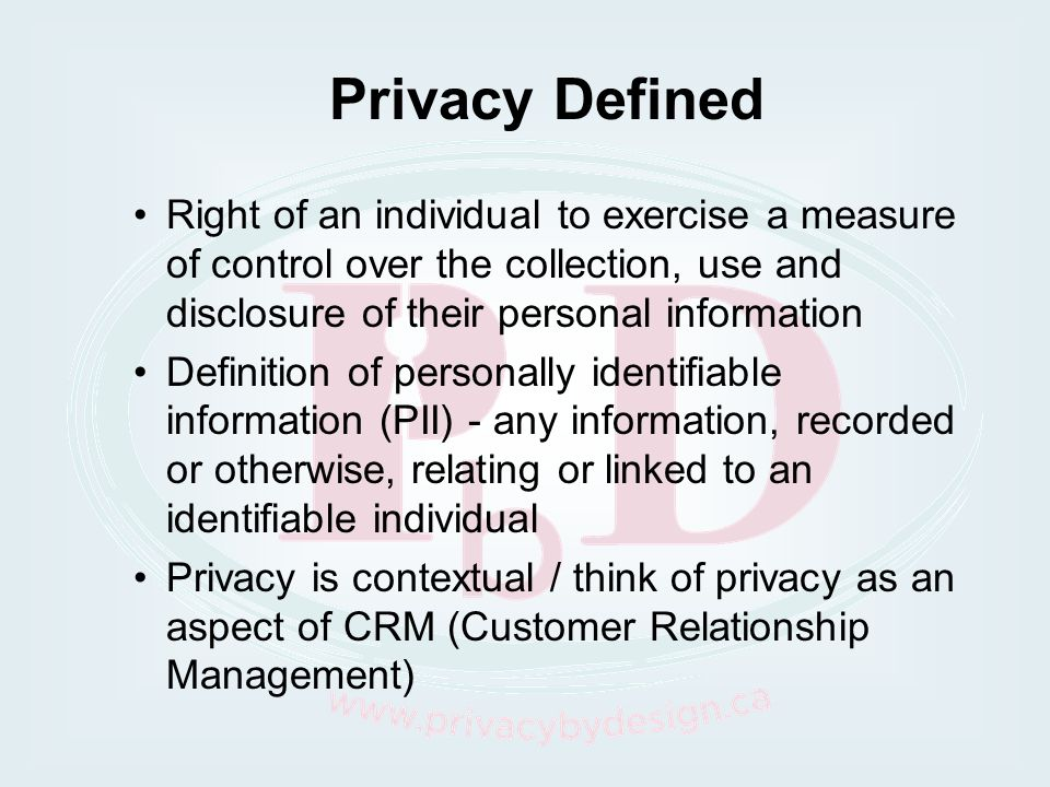 Privacy Defined Right of an individual to exercise a measure of control over the collection, use and disclosure of their personal information.
