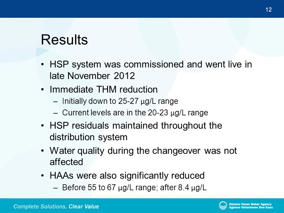 Results HSP system was commissioned and went live in late November 2012. Immediate THM reduction. Initially down to 25-27 µg/L range.
