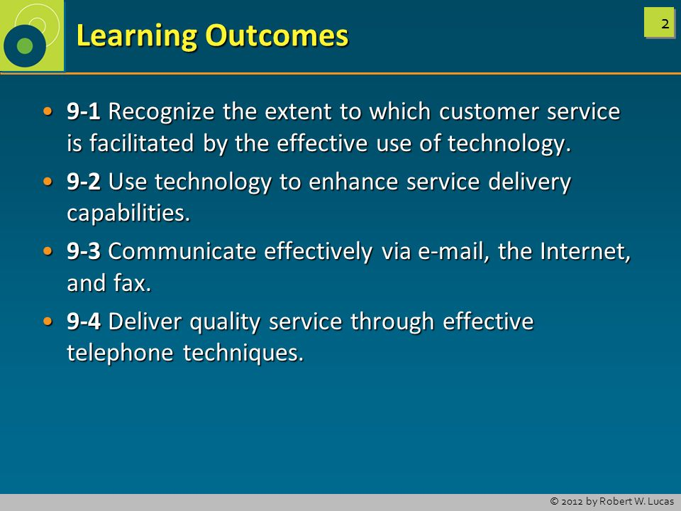 Learning Outcomes 9-1 Recognize the extent to which customer service is facilitated by the effective use of technology.