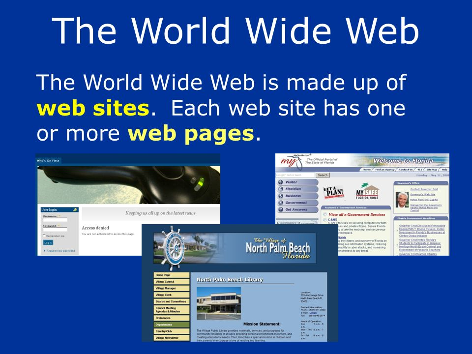 The World Wide Web The World Wide Web is made up of web sites.