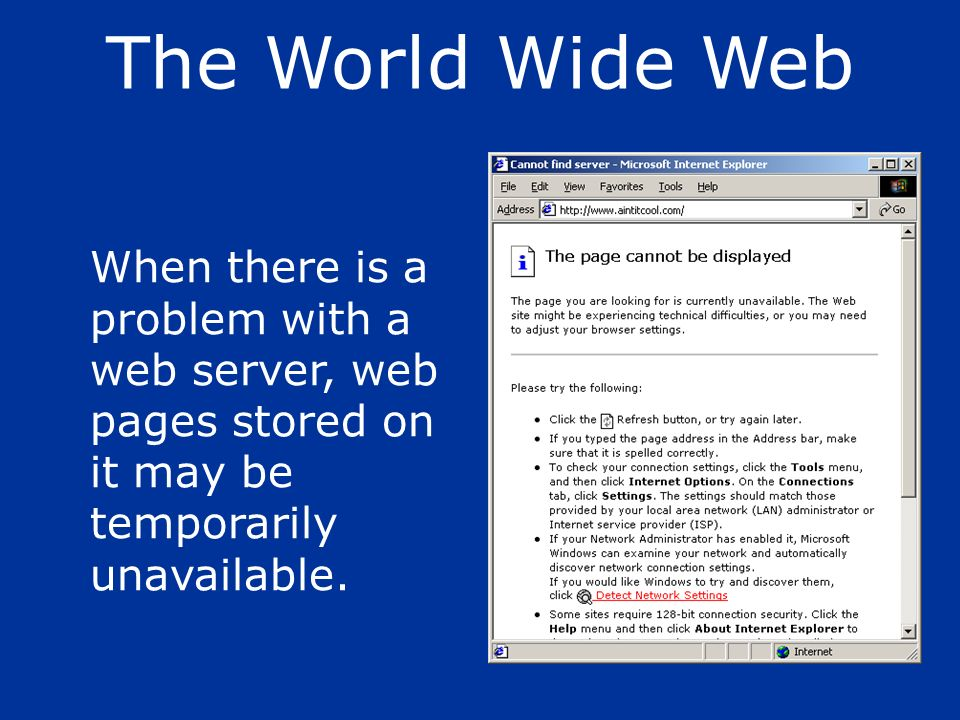 The World Wide Web When there is a problem with a web server, web pages stored on it may be temporarily unavailable.
