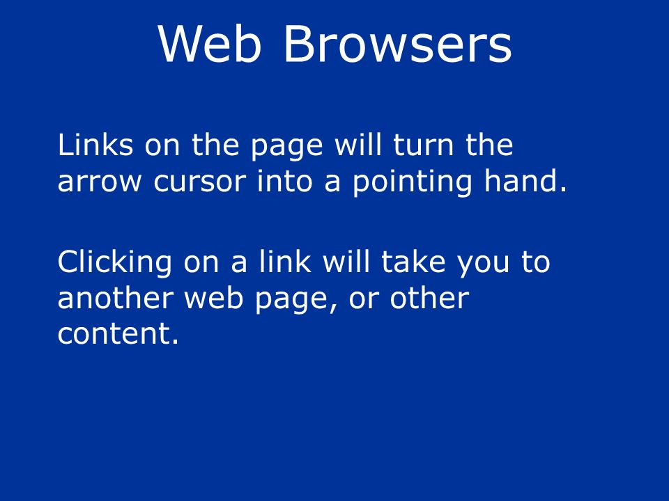 Web Browsers Links on the page will turn the arrow cursor into a pointing hand.