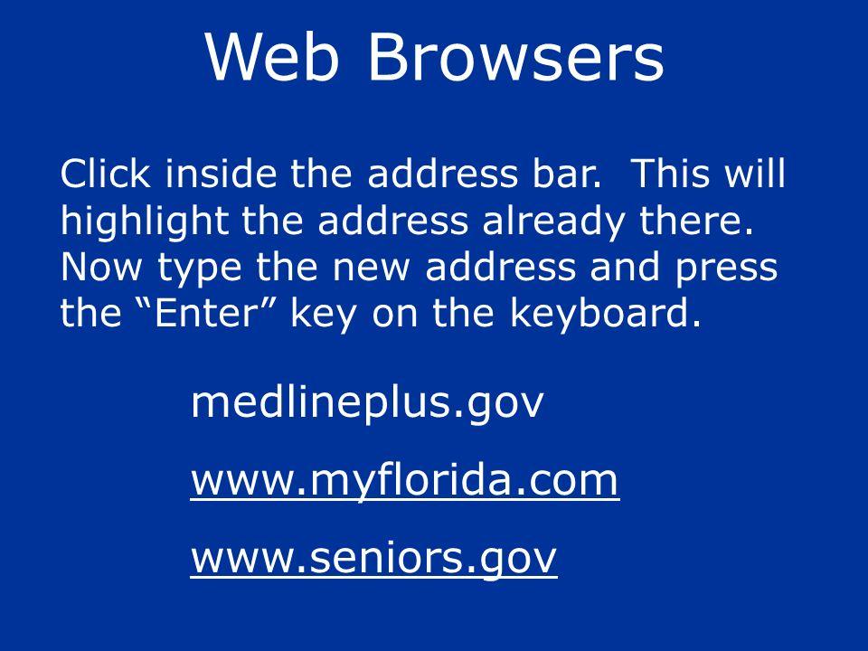 Web Browsers medlineplus.gov www.myflorida.com www.seniors.gov