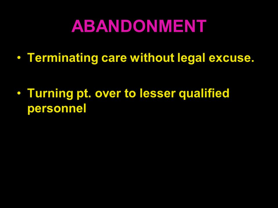 ABANDONMENT Terminating care without legal excuse.