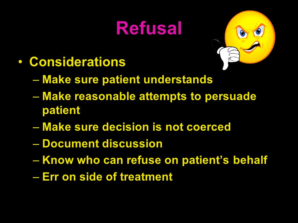 Refusal Considerations Make sure patient understands