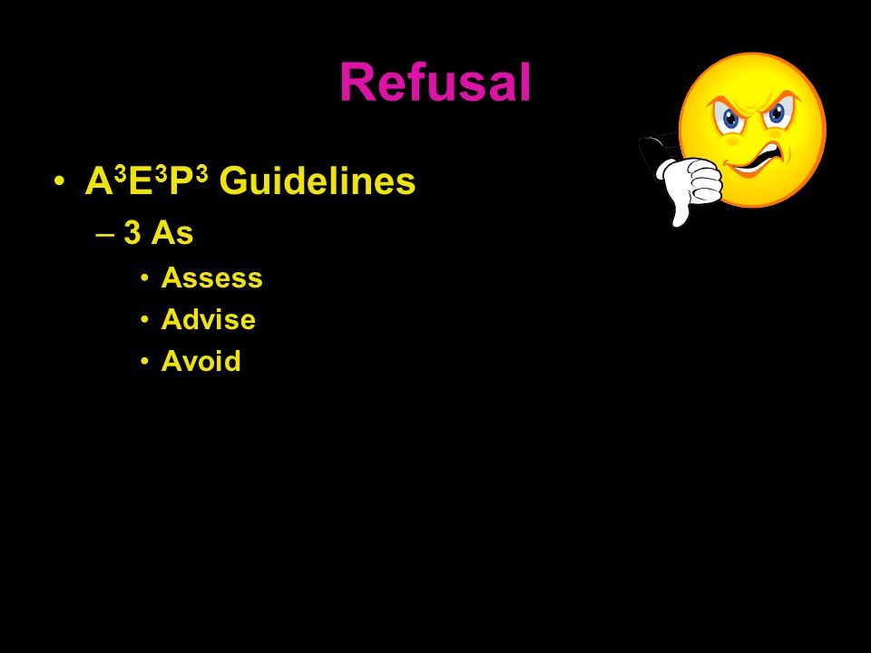 Refusal A3E3P3 Guidelines 3 As Assess Advise Avoid