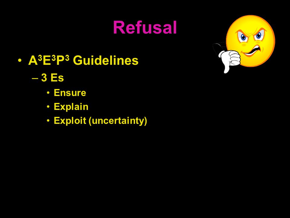 Refusal A3E3P3 Guidelines 3 Es Ensure Explain Exploit (uncertainty)