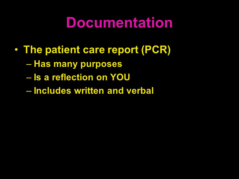 Documentation The patient care report (PCR) Has many purposes