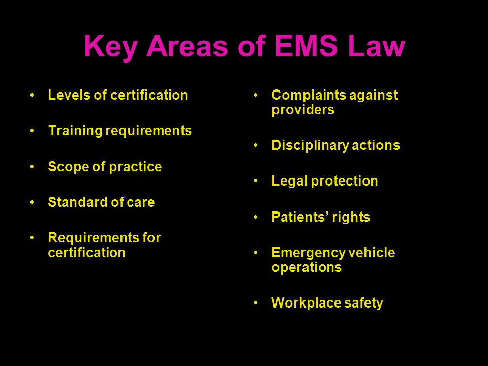 Key Areas of EMS Law Levels of certification Training requirements