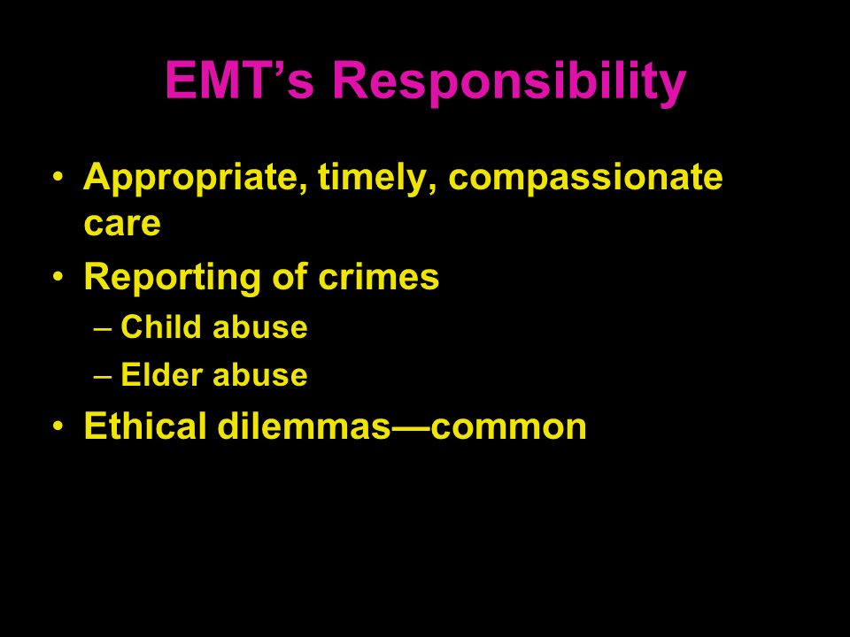 EMT's Responsibility Appropriate, timely, compassionate care