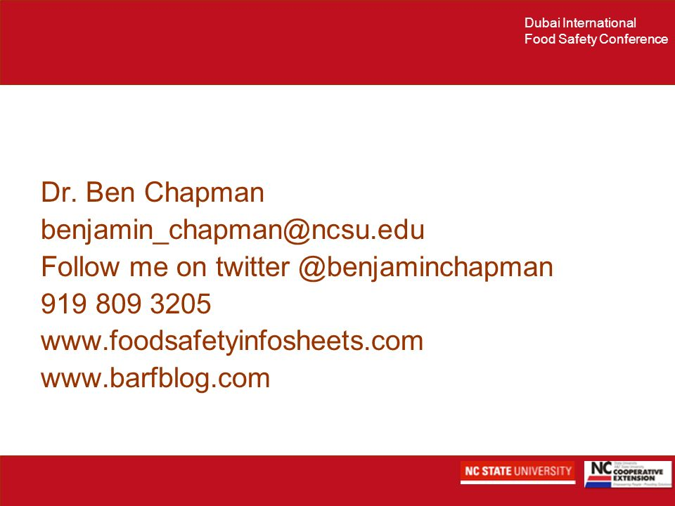 Dr. Ben Chapman benjamin_chapman@ncsu.edu. Follow me on twitter @benjaminchapman. 919 809 3205. www.foodsafetyinfosheets.com.