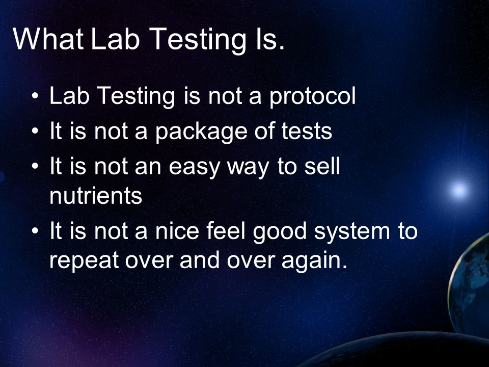 What Lab Testing Is. Lab Testing is not a protocol