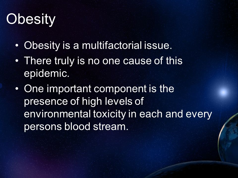 Obesity Obesity is a multifactorial issue.