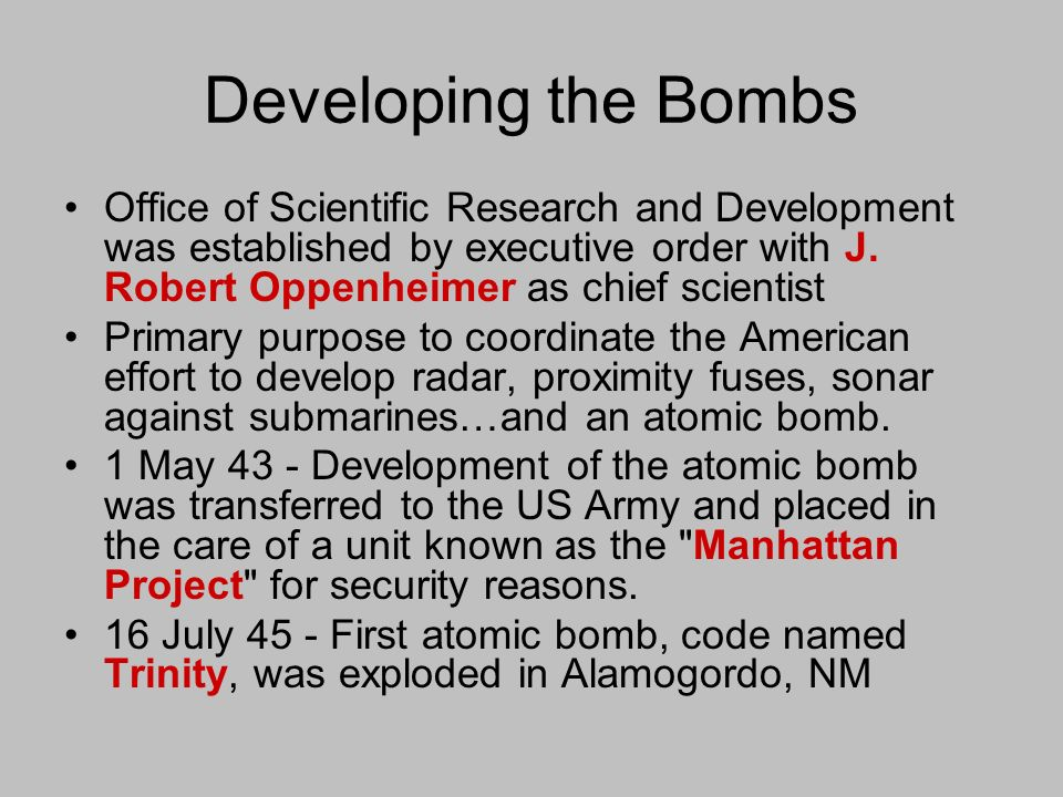 Developing the Bombs Office of Scientific Research and Development was established by executive order with J. Robert Oppenheimer as chief scientist.