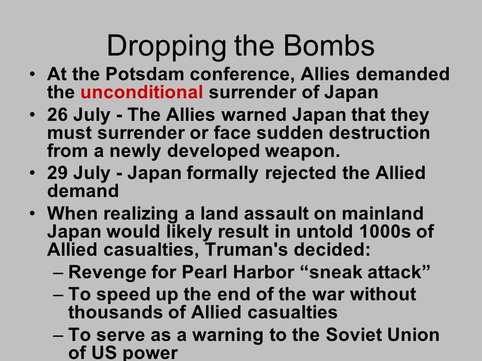 Dropping the Bombs At the Potsdam conference, Allies demanded the unconditional surrender of Japan.