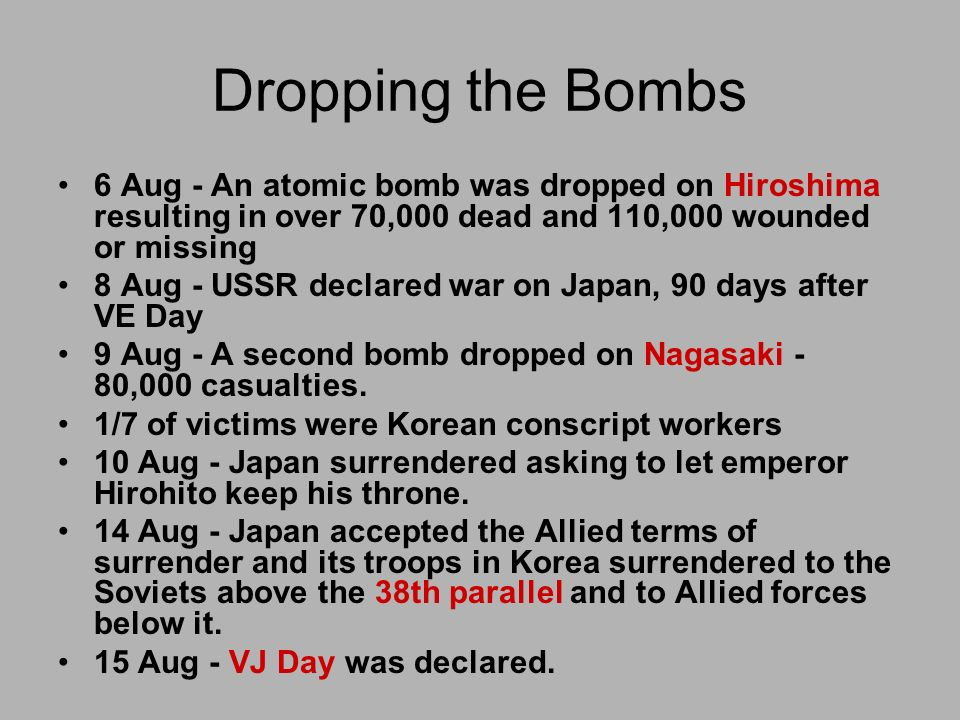Dropping the Bombs 6 Aug - An atomic bomb was dropped on Hiroshima resulting in over 70,000 dead and 110,000 wounded or missing.