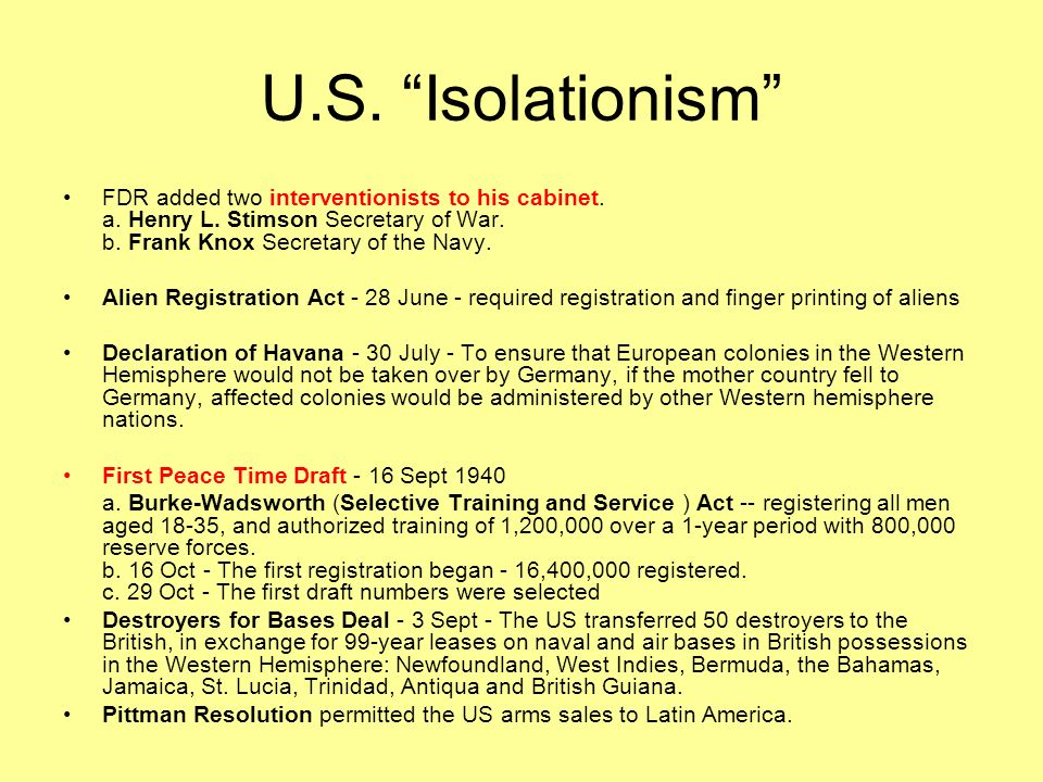 U.S. Isolationism FDR added two interventionists to his cabinet. a. Henry L. Stimson Secretary of War. b. Frank Knox Secretary of the Navy.