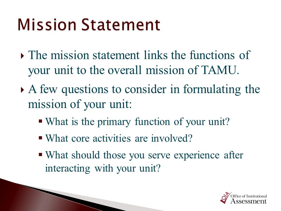 Mission Statement The mission statement links the functions of your unit to the overall mission of TAMU.