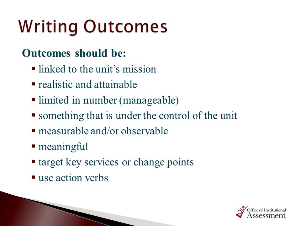 Writing Outcomes Outcomes should be: linked to the unit's mission