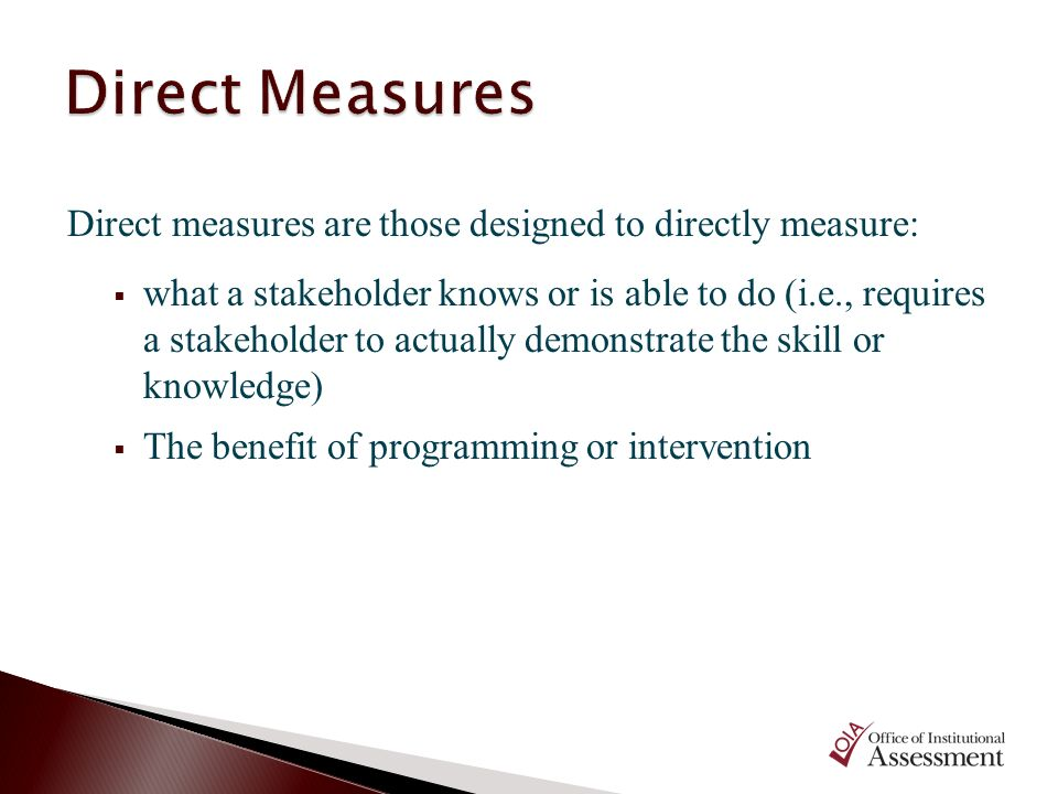 Direct Measures Direct measures are those designed to directly measure: