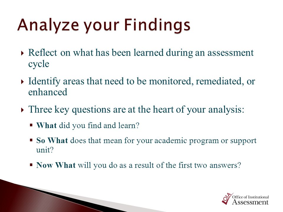 Analyze your Findings Reflect on what has been learned during an assessment cycle.