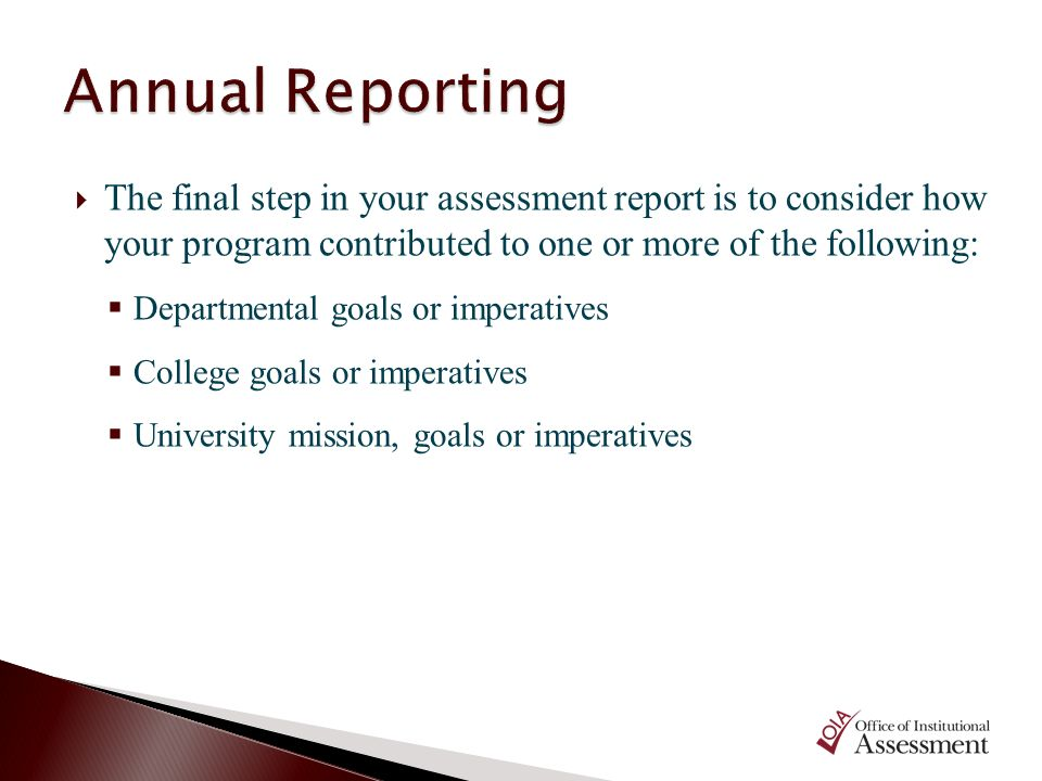 Annual Reporting The final step in your assessment report is to consider how your program contributed to one or more of the following: