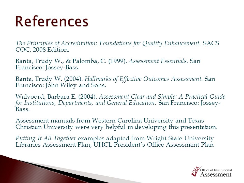 References The Principles of Accreditation: Foundations for Quality Enhancement. SACS COC. 2008 Edition.