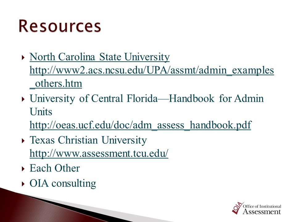 Resources North Carolina State University http://www2.acs.ncsu.edu/UPA/assmt/admin_examples _others.htm.