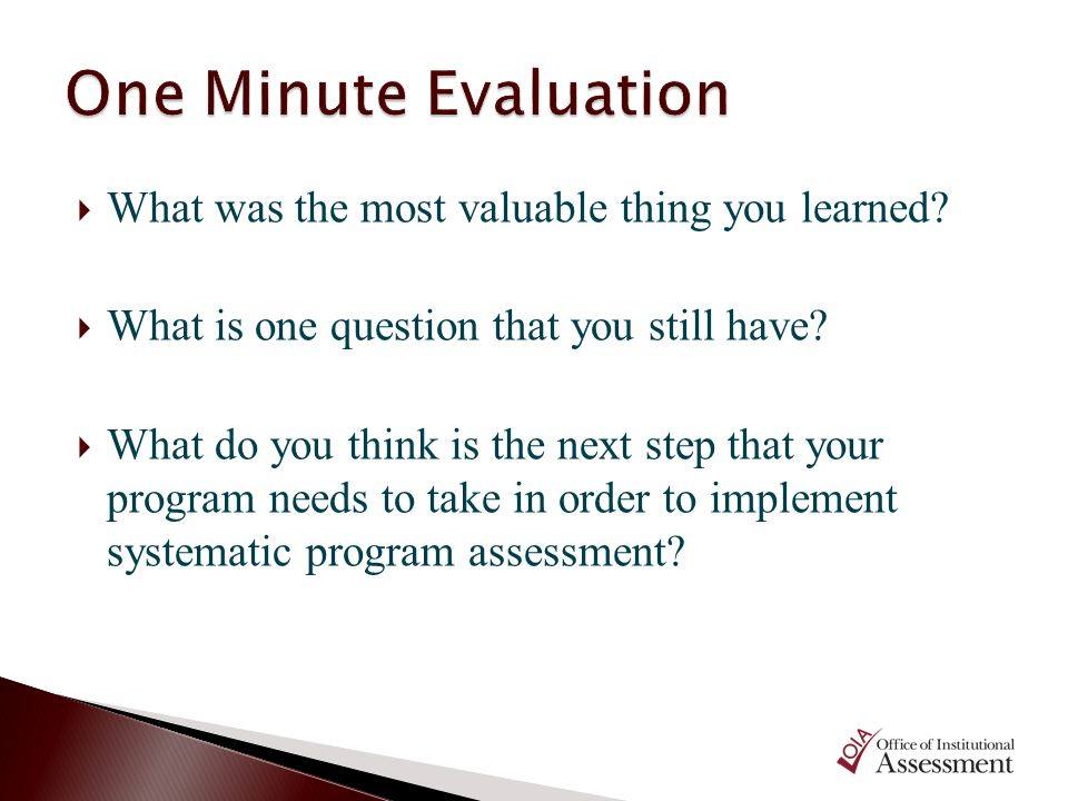 One Minute Evaluation What was the most valuable thing you learned