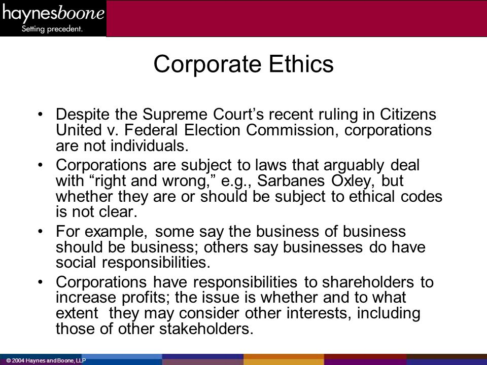 Corporate Ethics Despite the Supreme Court's recent ruling in Citizens United v. Federal Election Commission, corporations are not individuals.