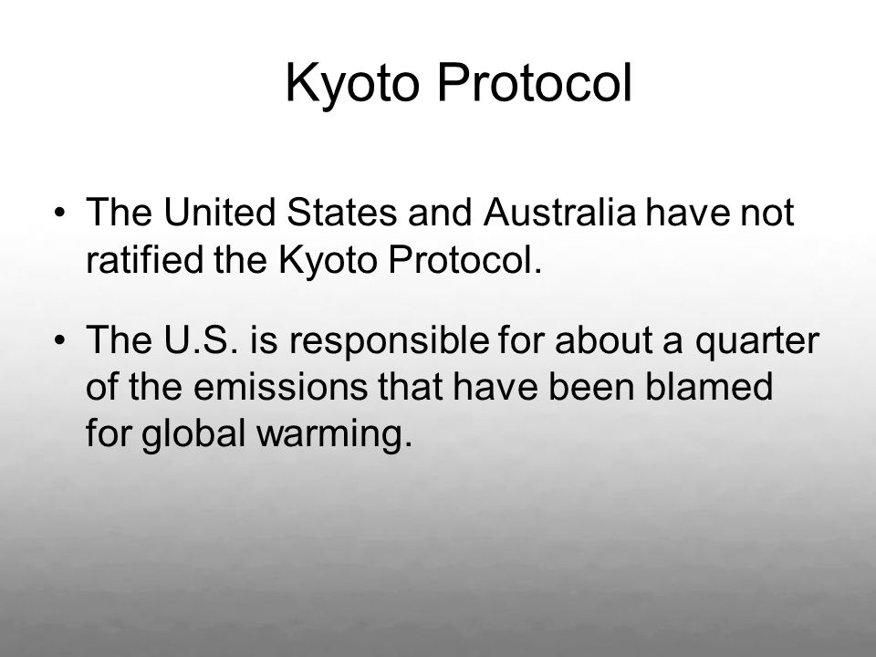 Kyoto Protocol The United States and Australia have not ratified the Kyoto Protocol.