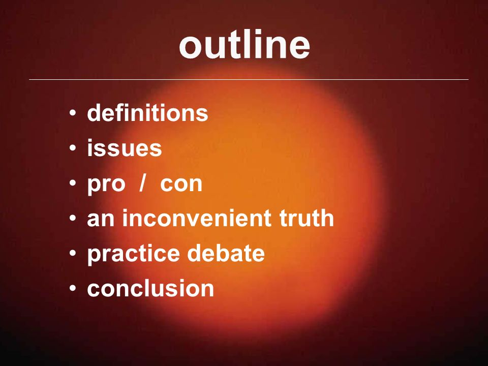outline definitions issues pro / con an inconvenient truth