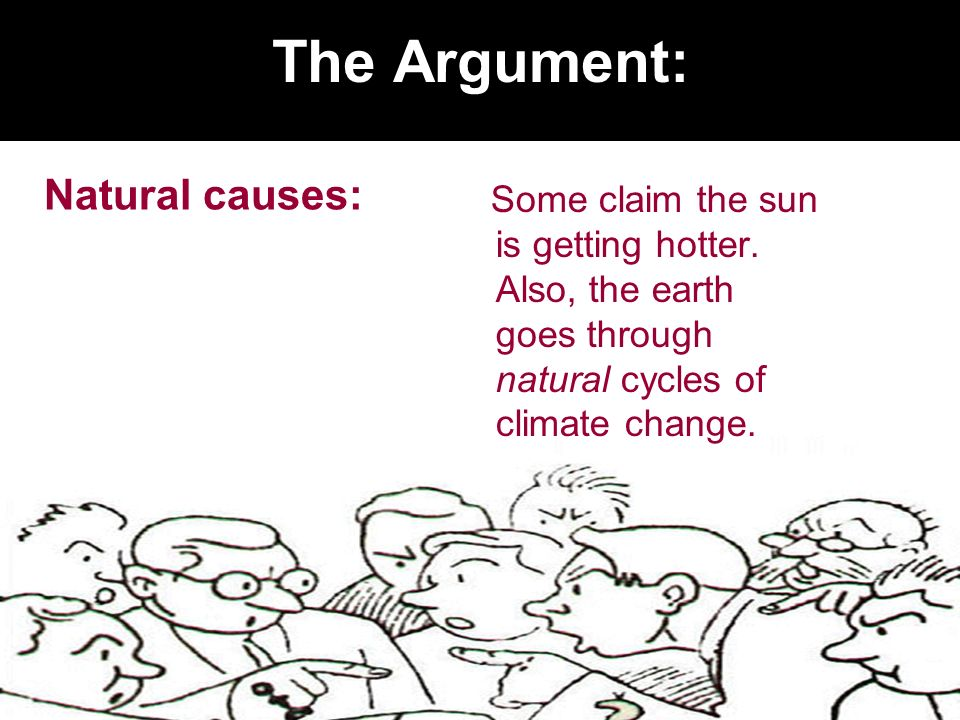 The Argument: Natural causes: