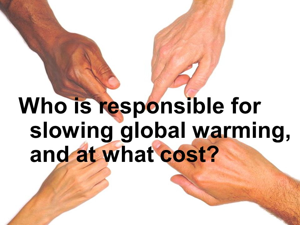 Who is responsible for slowing global warming, and at what cost