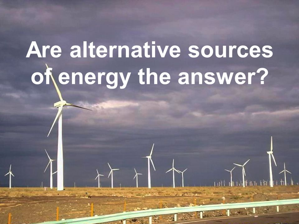 Are alternative sources of energy the answer