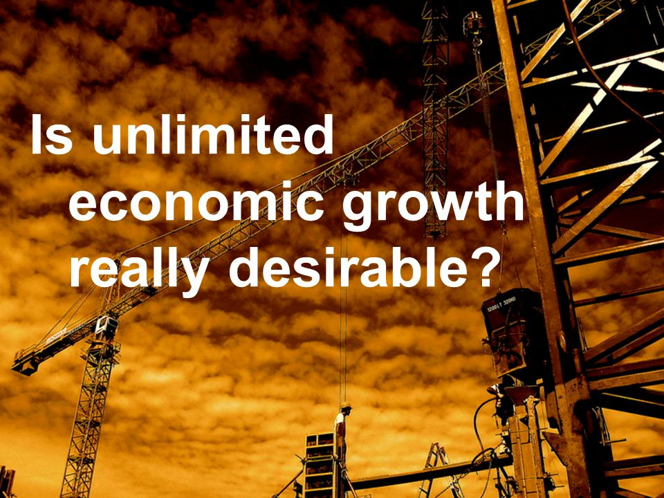 Is unlimited economic growth really desirable